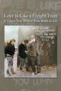 Love Is Like a Freight Train - It Takes You Where You Want to Go