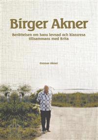 Birger Akner : berättelsen om hans levnad och klassresa tillsammans med Brita