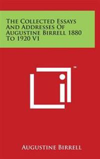 The Collected Essays and Addresses of Augustine Birrell 1880 to 1920 V1