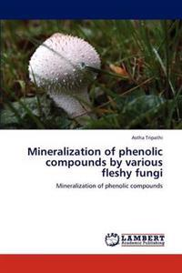 Mineralization of Phenolic Compounds by Various Fleshy Fungi