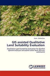 GIS Assisted Qualitative Land Suitability Evaluation