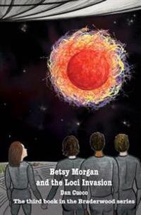 Betsy Morgan and the Loci Invasion