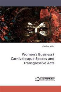 Women's Business? Carnivalesque Spaces and Transgressive Acts