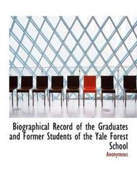 Biographical Record of the Graduates and Former Students of the Yale Forest School
