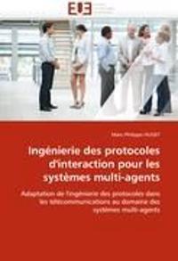 Ingenierie Des Protocoles D'Interaction Pour Les Systemes Multi-Agents