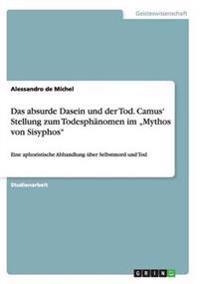 """Das Absurde Dasein Und Der Tod. Camus' Stellung Zum Todesphanomen Im """"Mythos Von Sisyphos"""""""