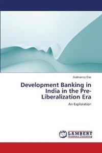 Development Banking in India in the Pre-Liberalization Era