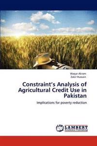 Constraint's Analysis of Agricultural Credit Use in Pakistan