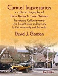 Carmel Impresarios: A Cultural Biography of Dene Denny and Hazel Watrous