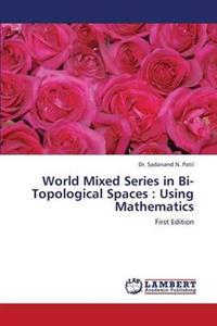 World Mixed Series in Bi-Topological Spaces