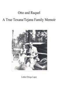 Otto and Raquel a True Texana/Tejana Family Memoir