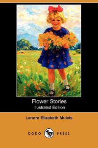 Flower Stories (Illustrated Edition) (Dodo Press)