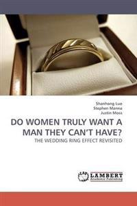Do Women Truly Want a Man They Can't Have?