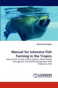 Manual for Intensive Fish Farming in the Tropics