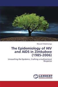 The Epidemiology of HIV and AIDS in Zimbabwe (1985-2006)