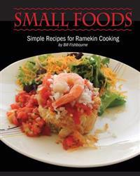 Small Foods: Simple Recipes for Ramekin Cooking