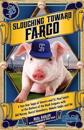 Slouching Toward Fargo: A Two-Year Saga of Sinners and St. Paul Saints at the Bottom of the Bush Leagues with Bill Murray, Darryl Strawberry,