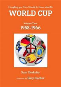 Everything You Ever Wanted to Know About the World Cup Volume Two: 1958-1966