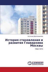 Istoriya Stanovleniya I Razvitiya Glavarkhiva Moskvy