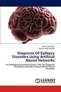 Diagnosis of Epilepsy Disorders Using Artificial Neural Networks