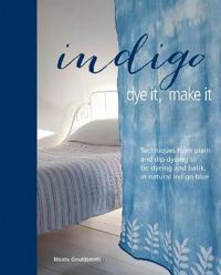 Indigo: Dye It, Make It