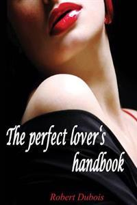 The Perfect Lover's Handbook: The Reason of Great Love Stories