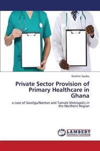 Private Sector Provision of Primary Healthcare in Ghana