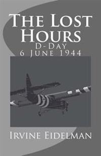 The Lost Hours - D-Day 6 June 1944