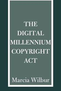 The Digital Millennium Copyright Act