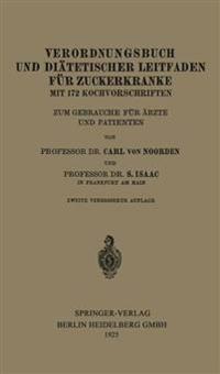 Verordnungsbuch Und Diätetischer Leitfaden Für Zuckerkranke Mit 172 Kochvorschriften: Zum Gebrauche Für Ärzte Und Patienten