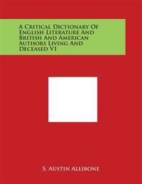 A Critical Dictionary of English Literature and British and American Authors Living and Deceased V1