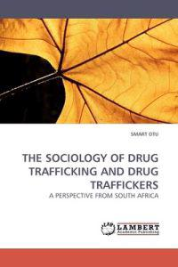 The Sociology of Drug Trafficking and Drug Traffickers
