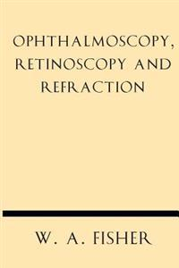 Ophthalmoscopy, Retinoscopy and Refraction