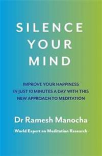 Silence your mind - improve your happiness in  just 10 minutes a day with t