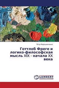 Gottlob Frege I Logiko-Filosofskaya Mysl' XIX - Nachala XX Veka