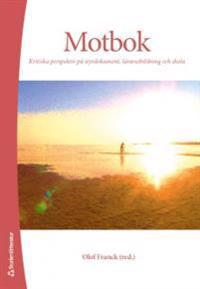 Motbok : kritiska perspektiv på styrdokument, lärarutbildning och skola