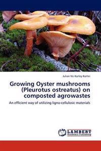 Growing Oyster Mushrooms (Pleurotus Ostreatus) on Composted Agrowastes
