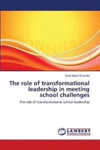 The Role of Transformational Leadership in Meeting School Challenges
