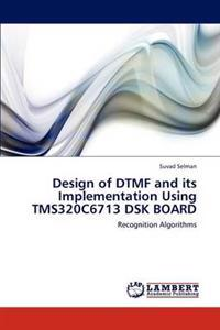 Design of Dtmf and Its Implementation Using Tms320c6713 Dsk Board