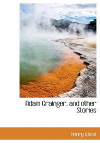 Adam Grainger, and Other Stories