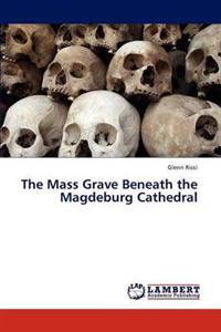 The Mass Grave Beneath the Magdeburg Cathedral
