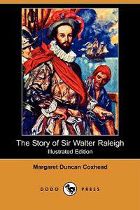 The Story of Sir Walter Raleigh (Illustrated Edition) (Dodo Press)
