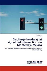 Discharge Headway at Signalized Intersections in Monterrey, Mexico