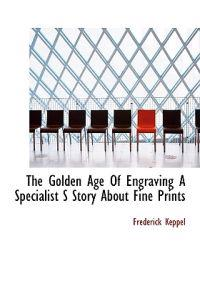 The Golden Age of Engraving a Specialist S Story about Fine Prints