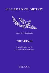 The Yuezhi. Origin, Migration and the Conquest of Northern Bactria