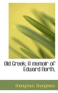 Old Greek; A Memoir of Edward North,