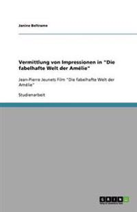 """Vermittlung Von Impressionen in """"Die Fabelhafte Welt Der Amelie"""""""
