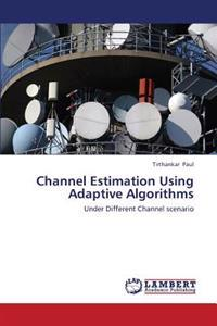 Channel Estimation Using Adaptive Algorithms