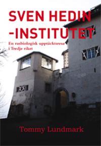 Sven Hedin-institutet : en rasbiologisk upptäcktsresa i Tredje riket