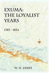 Exuma: The Loyalist Years 1783-1834